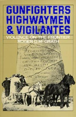 Gunfighters, Highwaymen, and Vigilantes: Violence on the Frontier (Paperback)