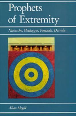 Prophets of Extremity: Nietzsche, Heidegger, Foucault, Derrida (Paperback)
