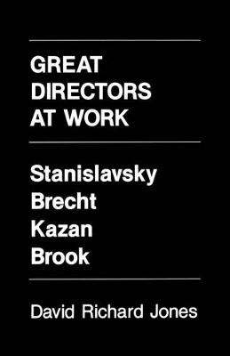 Great Directors at Work: Stanislavsky, Brecht, Kazan, Brook (Paperback)