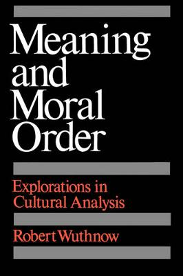 Meaning and Moral Order: Explorations in Cultural Analysis (Paperback)