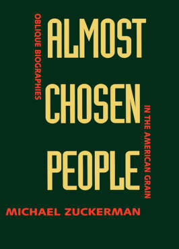 Almost Chosen People: Oblique Biographies in the American Grain (Hardback)