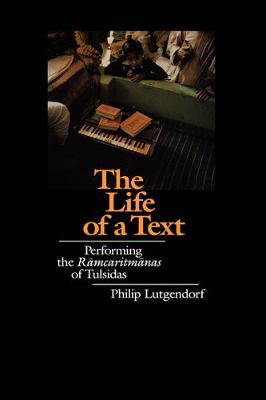 The Life of a Text: Performing the <i>Ramcaritmanas</i> of Tulsidas (Hardback)
