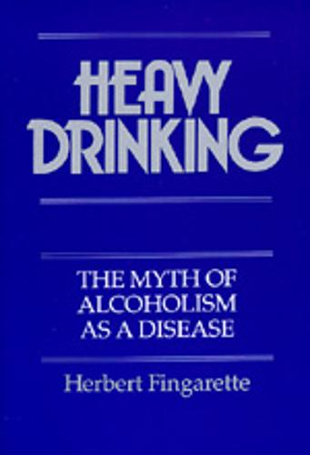 Heavy Drinking: The Myth of Alcoholism as a Disease (Paperback)