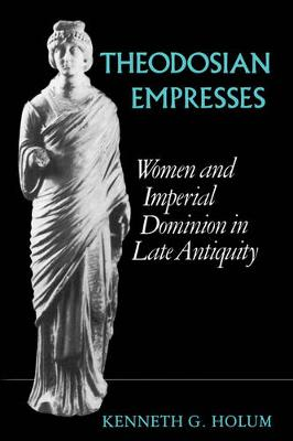 Theodosian Empresses: Women and Imperial Dominion in Late Antiquity - Transformation of the Classical Heritage 3 (Paperback)