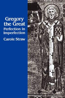 Gregory the Great: Perfection in Imperfection - Transformation of the Classical Heritage 14 (Paperback)