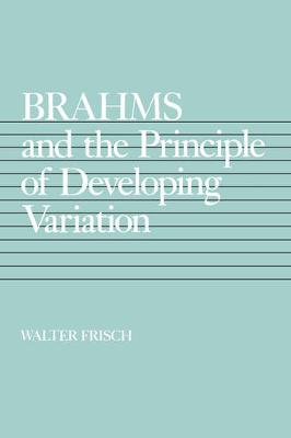 Brahms and the Principle of Developing Variation - California Studies in 19th-Century Music 2 (Paperback)