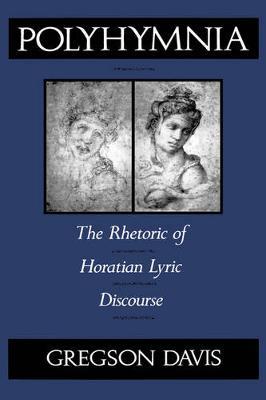 Polyhymnia: The Rhetoric of Horation Lyric Discourse (Hardback)
