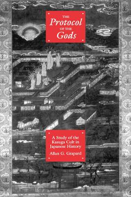 The Protocol of the Gods: A Study of the Kasuga Cult in Japanese History (Hardback)