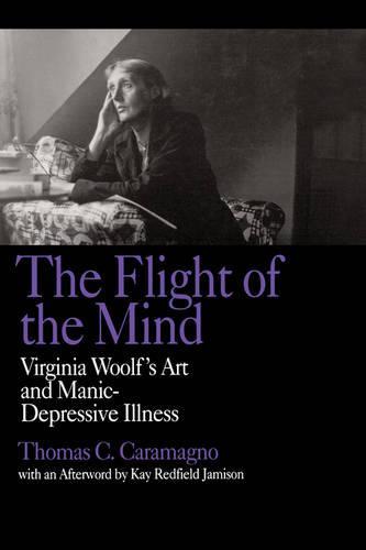 The Flight of the Mind: Virginia Woolf's Art and Manic-Depressive Illness (Hardback)