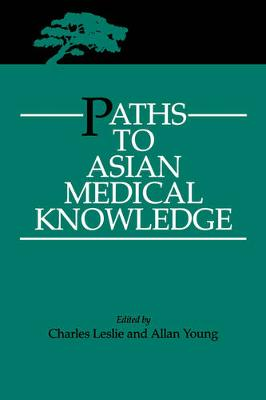 Paths to Asian Medical Knowledge - Comparative Studies of Health Systems and Medical Care 32 (Paperback)