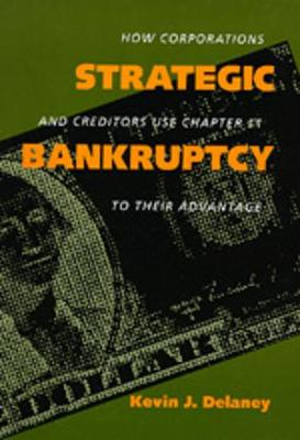 Strategic Bankruptcy: How Corporations and Creditors Use Chapter 11 to Their Advantage (Paperback)