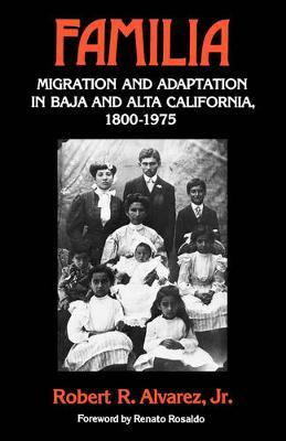Familia: Migration and Adaptation in Baja and Alta California, 1880-1975 (Paperback)