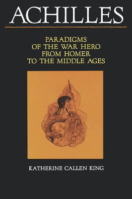 Achilles: Paradigms of the War Hero from Homer to the Middle Ages (Paperback)