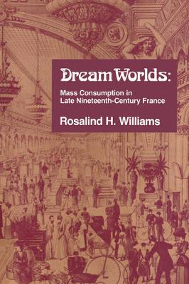 Dream Worlds: Mass Consumption in Late Nineteenth Century France (Paperback)