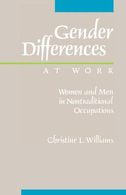 Gender Differences at Work: Women and Men in Non-traditional Occupations (Paperback)