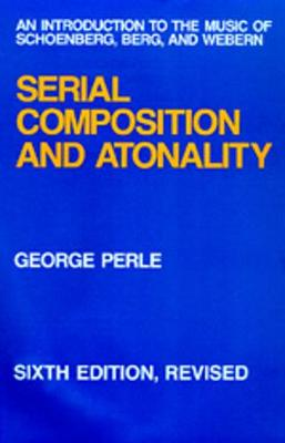 Serial Composition and Atonality: An Introduction to the Music of Schoenberg, Berg, and Webern (Hardback)