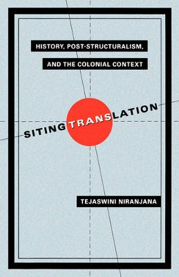 Siting Translation: History, Post-Structuralism, and the Colonial Context (Paperback)