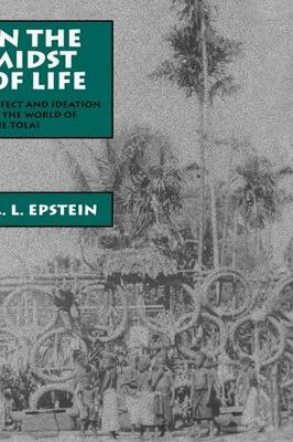 In the Midst of Life: Affect and Ideation in the World of the Tolai - Studies in Melanesian Anthropology 9 (Hardback)