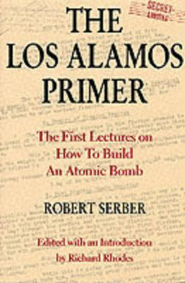The Los Alamos Primer: The First Lectures on How To Build an  Atomic Bomb (Hardback)