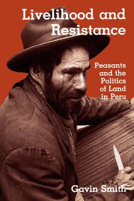 Livelihood and Resistance: Peasants and the Politics of Land in Peru (Paperback)