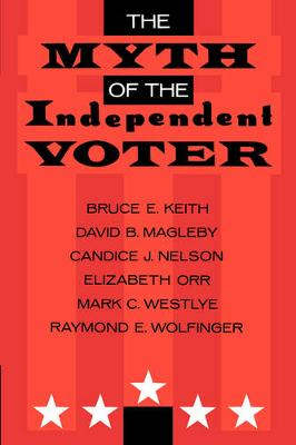 The Myth of the Independent Voter (Paperback)