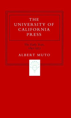 The University of California Press: The Early Years, 1893-1953 (Hardback)