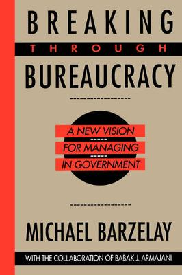 Breaking Through Bureaucracy: A New Vision for Managing in Government (Paperback)