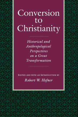 Conversion to Christianity: Historical and Anthropological Perspectives on a Great Transformation (Paperback)