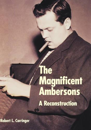 The Magnificent Ambersons: A Reconstruction (Hardback)