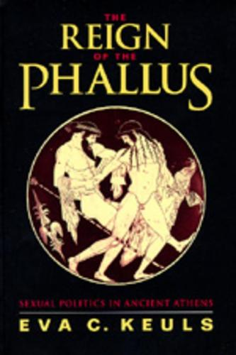 The Reign of the Phallus: Sexual Politics in Ancient Athens (Paperback)