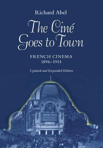 The Cine Goes to Town: French Cinema, 1896-1914, Updated and Expanded Edition (Paperback)