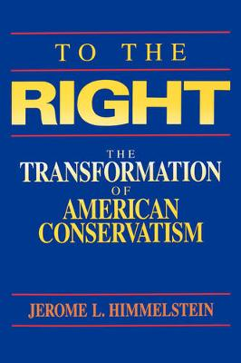 To the Right: The Transformation of American Conservatism (Paperback)