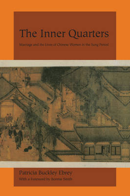 The Inner Quarters: Marriage and the Lives of  Chinese Women in the Sung Period (Paperback)