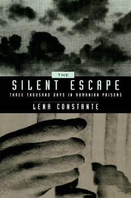 The Silent Escape: Three Thousand Days in Romanian Prisons - Society and Culture in East-Central Europe 9 (Hardback)