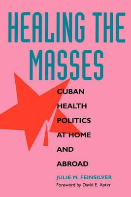 Healing the Masses: Cuban Health Politics at Home and Abroad (Paperback)