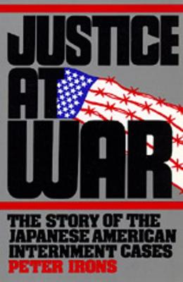 Justice at War: The Story of the Japanese-American Internment Cases (Paperback)