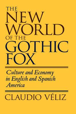 The New World of the Gothic Fox: Culture and Economy in English and Spanish America (Hardback)