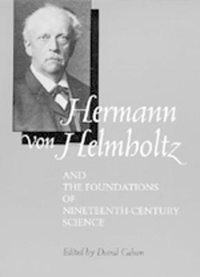 Hermann von Helmholtz and the Foundations of Nineteenth-Century Science - California Studies in the History of Science 10 (Hardback)