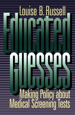 Educated Guesses: Making Policy about Medical Screening Tests (Paperback)