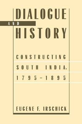Dialogue and History: Constructing South India, 1795-1895 (Paperback)