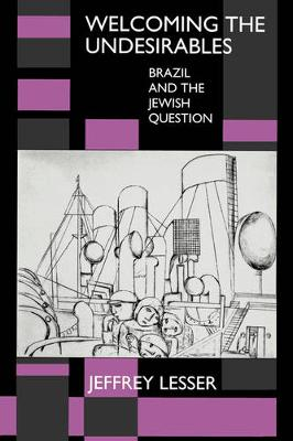 Welcoming the Undesirables: Brazil and the Jewish Question (Paperback)