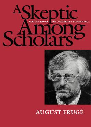 A Skeptic Among Scholars: August Fruge on University Publishing (Paperback)