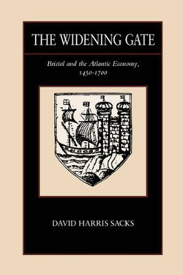 The Widening Gate: Bristol and the Atlantic Economy, 1450-1700 - The New Historicism: Studies in Cultural Poetics 15 (Paperback)