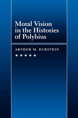 Moral Vision in the Histories of Polybius - Hellenistic Culture and Society 16 (Hardback)