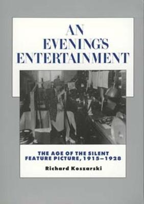 An Evening's Entertainment: The Age of the Silent Feature Picture, 1915-1928 - History of the American Cinema 3 (Paperback)