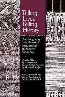 Telling Lives, Telling History: Autobiography and Historical Imagination in Modern Indonesia (Paperback)