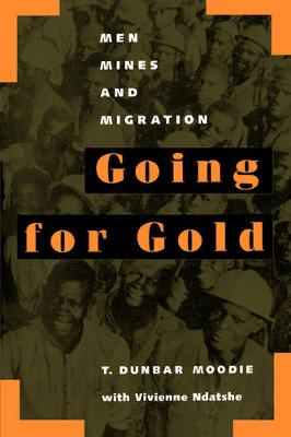 Going for Gold: Men, Mines, and Migration - Perspectives on Southern Africa 51 (Paperback)