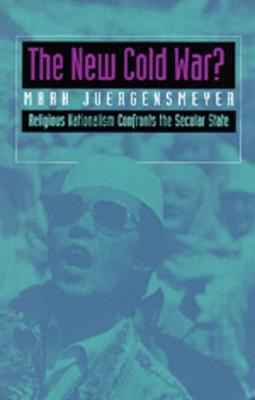 The New Cold War? Religious Nationalism Confronts the Secular State - Comparative Studies in Religion and Society 5 (Paperback)