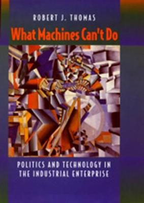 What Machines Can't Do: Politics and Technology in the Industrial Enterprise (Paperback)