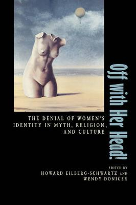 Off with Her Head!: The Denial of Women's Identity in Myth, Religion, and Culture (Paperback)